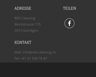  TEILEN ADRESSE RED Cleaning  Worbstrasse 170 3073 Gümligen KONTAKT Mail: info@red-cleaning.ch Tel: +41 31 530 18 47